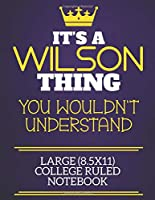 It's A Wilson Thing You Wouldn't Understand Large (8.5x11) College Ruled Notebook: Show you care with our personalised family member books, a perfect way to show off your surname! Unisex books are ideal for all the family to enjoy.
