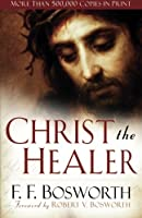 Christ the Healer by F. F. Bosworth(2008-09-01)