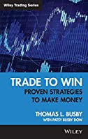 Trade to Win: Proven Strategies to Make Money (Wiley Trading)