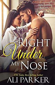 Right Under My Nose: A Billionaire Single Father Love Story by [Parker, Ali]