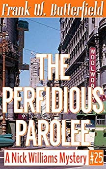 [Butterfield, Frank W.]のThe Perfidious Parolee (A Nick Williams Mystery Book 25) (English Edition)