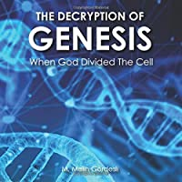 The Decryption of Genesis: When God Divided The Cell