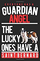 EVERYONE HAS A GUARDIAN ANGEL. THE LUCKY ONES HAVE A SAINT BERNARD: Notebook / Journal / Diary, Notebook Writing Journal ,6x9 dimension|120pages