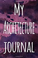My Architecture Journal: The perfect gift for the artist in your life - 119 page lined journal!