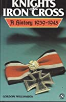 Knights of the Iron Cross: A History 1939-1945