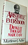 ARISTOTLE FOR EVERYBODY OR DIFFICULT THOUGHT MADE EASY