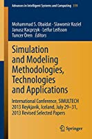 Simulation and Modeling Methodologies, Technologies and Applications: International Conference, SIMULTECH 2013 Reykjavík, Iceland, July 29-31, 2013 Revised Selected Papers (Advances in Intelligent Systems and Computing)