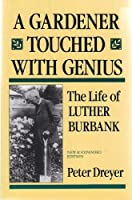 A Gardener Touched with Genius: The Life of Luther Burbank