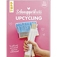 Schnupperkurs - Upcycling: Du weisst nicht, was du kannst, wenn du es nicht versuchst. Buch + Video = dein neues Hobby