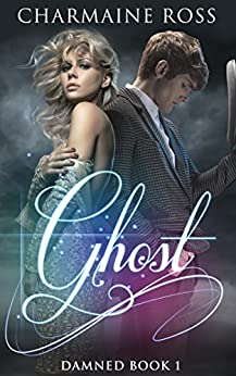 Ghost: a Paranormal Ghost Romance: Damned Series Book 1 by [Ross, Charmaine]
