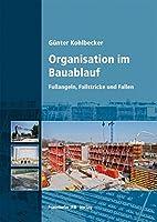 Organisation im Bauablauf: Fussangeln, Fallstricke und Fallen.