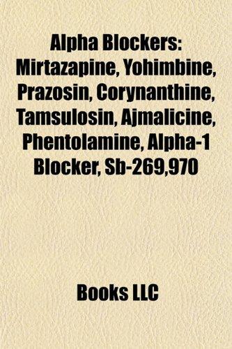 Alpha Blockers: Mirtazapine, Yohimbine, Prazosin, Corynanthine, Tamsulosin, Ajmalicine, Phentolamine, Alpha-1 Blocker, Sb-269,970