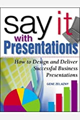 Say It with Presentations: How to Design and Deliver Successful Business Presentations (Research Report) ハードカバー