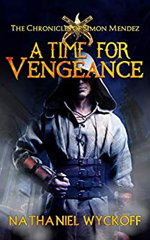 A Time for Vengeance (The Chronicles of Simon Mendez Book 1) by [Wyckoff, Nathaniel]