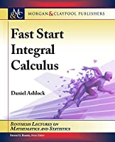 Fast Start Integral Calculus (Synthesis Lectures on Mathematics and Statistics)