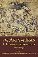 The Arts of Iran in Istanbul and Anatolia: Seven Essays (Ilex Series)