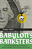 Babylon's Banksters: The Alchemy of Deep Physics, High Finance and Ancient Religion (English Edition)
