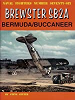 Brewster SB2A: Bermuda/Buccaneer (Naval Fighters)