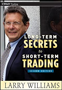 Long-Term Secrets to Short-Term Trading (Wiley Trading Book 499) by [Williams, Larry]