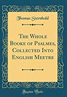 The Whole Booke of Psalmes, Collected Into English Meetre (Classic Reprint)