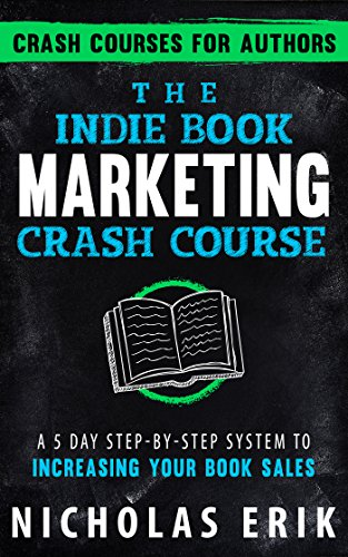 The Indie Book Marketing Crash Course: A 5 Day Step-by-Step System to Increasing Your Book Sales (Crash Courses for Authors 1) (English Edition)