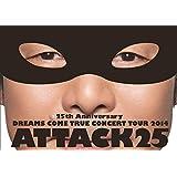 25th Anniversary DREAMS COME TRUE CONCERT TOUR 2014 - ATTACK25 -(通常盤)[DVD]
