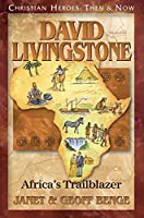 David Livingstone: Africa's Trailblazer (Christian Heroes: Then & Now) by Janet Benge Geoff Benge(1999-07-01)