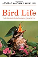 Bird Life: A Guide to the Behavior and Biology of Birds (Golden Guide)