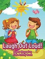 Laugh Out Loud! Super Mega Fun Kids Activity Book