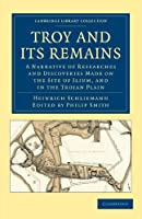 Troy and its Remains: A Narrative of Researches and Discoveries Made on the Site of Ilium, and in the Trojan Plain (Cambridge Library Collection - Archaeology)