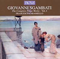 GIOVANNI SGAMBATI/ THE COMPLETE PIANO WORKS VOL.1