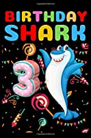 "Birthday Shark 3: Book For three Year Old Kids Lined Notebook & Journal - Cute Gift for Kids Teens Women and Male (6""x 9"" 120 Pages)"
