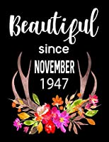 """Beautiful Since November 1947: Journal Composition Notebook 7.44"""" x 9.69"""" 100 pages 50 sheets"""