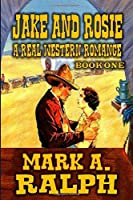 Jake and Rosie - A Real Western Romance: Book 1