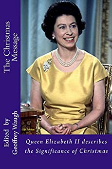 [Waugh, Geoffrey]のThe Christmas Message (Gift Edition): Queen Elizabeth II describes the Significance of Christmas (English Edition)