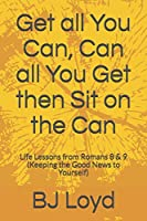 Get all You Can, Can all You Get then Sit on the Can: Life Lessons from Romans 8 & 9    (Keeping the Good News to Yourself)