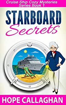 Starboard Secrets: A Cruise Ship Cozy Mystery (Cruise Ship Cozy Mysteries Book 1) by [Callaghan, Hope]