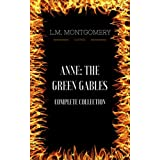 Anne: The Green Gables Complete Collection: By L.M. Montgomery & Illustrated (English Edition)