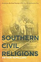 Southern Civil Religions: Imagining the Good Society in the Post-Reconstruction Era (The New Southern Studies)