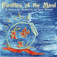 Fireflies of the Mind: A Journey into Mindfulness and Inner Strength