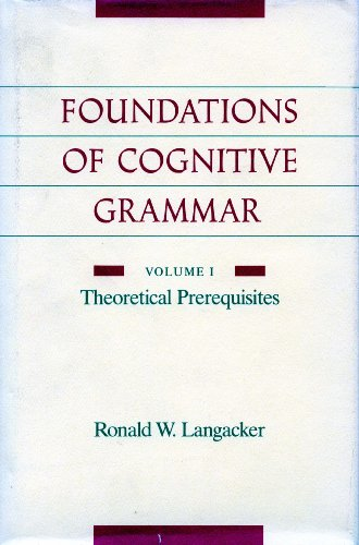 Foundations of Cognitive Grammar: Volume I: Theoretical Prerequisites (English Edition)