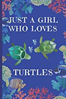 Just A Girl Who Loves Turtles: Turtle Gifts: Cute Novelty Notebook Gift: Lined Paper Paperback Journal