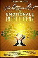 Achtsamkeit & emotionale Intelligenz: Mit Achtsamkeitstraining & Emotionsregulation die Gedanken, Gefuehle & Emotionen regulieren - Empathie & Resilienz lernen fuer mehr Zufriedenheit & Glueck - Buch