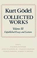 Collected Works: Unpublished Essays and Lectures (Kurt Godel Collected Works)