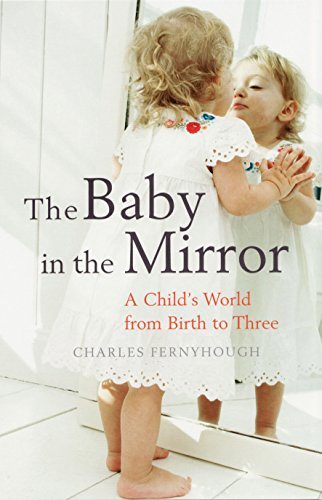Download The Baby in the Mirror: A Child's World from Birth to Three 1847080073