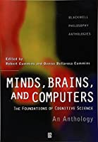 Minds, Brains, and Computers: An Historical Introduction to the Foundations of Cognitive Science (Blackwell Philosophy Anthologies)