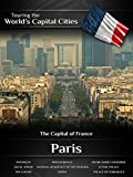 Touring the World's Capital Cities Paris: The Capital of France