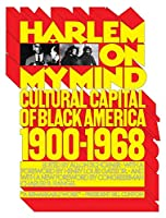 Harlem on My Mind: Cultural Capital of Black America, 1900-1968