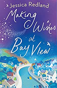 Making Wishes at Bay View: The perfect uplifting novel of love and friendship for 2020 (Welcome To Whitsboroug