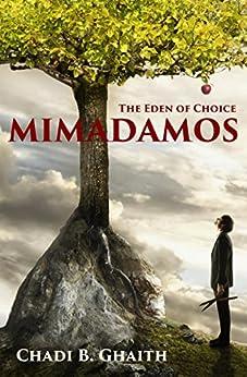 Mimadamos: The Eden of Choice by [Ghaith, Chadi B.]